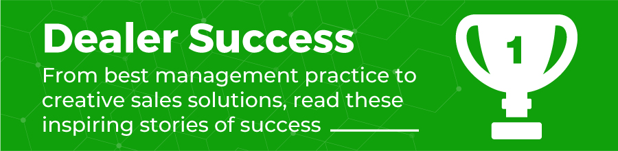 Dealer Success - From best management practice to creative sales solutions, read these inspiring stories of success.